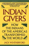 Indian Givers: How the Indians of the Americas Transformed the World - Jack Weatherford
