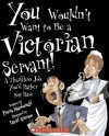 You Wouldn't Want to Be a Victorian Servant!: A Thankless Job You'd Rather Not Have - Fiona MacDonald