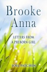 Brooke Anna: Letters from a Preborn Girl - Joel Patchen, David Moore, Leonard Goss, Carolyn Goss
