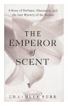 The Emperor of Scent: A Story of Perfume, Obsession, and the Last Mystery of the Senses - Chandler Burr