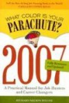 What Color Is Your Parachute? 2007: A Practical Manual for Job-Hunters and Career-Changers - Richard Nelson Bolles