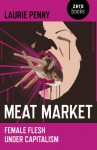 Meat Market: Female Flesh Under Capitalism - Laurie Penny