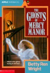The Ghosts of Mercy Manor - Betty Ren Wright