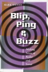 Blip, Ping, and Buzz: Making Sense of Radar and Sonar - Mark Denny