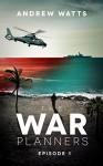 The War Planners: Episode 1 - Andrew Watts