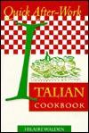 Quick After Work Italian Cookbook - Hilaire Walden