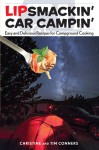 Lipsmackin' Car Campin': Easy and Delicious Recipes for Campground Cooking - Christine Conners, Tim Conners