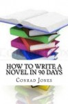 How to write a book in 90 days.(Extended)(A tried and tested system by a prolific author) (Soft Target Series) - Conrad Jones