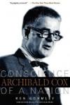 Archibald Cox: Conscience Of A Nation - Ken Gormley