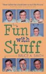 Fun with Stuff - Bruce A. Smith