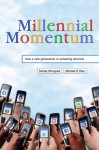 Millennial Momentum: How a New Generation Is Remaking America - Morley Winograd, Michael D. Hais