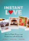 Instant Love: How to Make Magic and Memories with Polaroids - Jen Altman, Susannah Conway, Amanda Gilligan