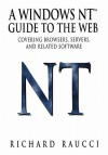 A Windows NT TM Guide to the Web: Covering Browers, Servers, and Related Software - Richard Raucci