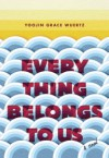 Everything Belongs to Us - Yoojin Grace Wuertz
