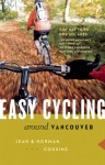 Easy Cycling Around Vancouver: Fun Day Trips for All Ages - Jean Cousins, Norman Cousins