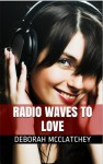 Radio Waves To Love - Deborah McClatchey