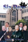 Six Days - Patrick J. O'Brian