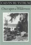 Once Upon A Wilderness - Calvin Rutstrum