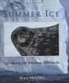 Summer Ice: Life Along the Antarctic Peninsula - Bruce McMillan