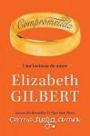 Comprometida: Una Historia de Amor = Engaged - Elizabeth Gilbert