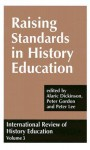 Raising Standards in History Education - Alaric Dickinson, Peter Lee, Peter Gordon
