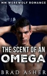 GAY PARANORMAL ROMANCE: MPREG: The Scent of an Omega (MM Werewolf Knotting Romance) (First Time Gay Alpha Omega Short Stories) - Brad Asher