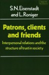 Patrons, Clients and Friends: Interpersonal Relations and the Structure of Trust in Society - Shmuel Noah Eisenstadt