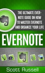 Evernote: The Ultimate Evernote Guide On How To Master Evernote And Organize Your Life (Evernote, Evernote Essentials, Evernote for Dummies) - Scott Russell