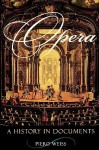 Opera: A History in Documents - Piero Weiss