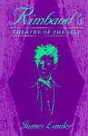Rimbaud's Theatre of the Self - James Lawler