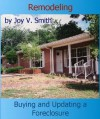 Remodeling: Buying and Updating a Foreclosure - Joy V. Smith