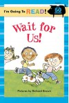 I'm Going to Read® (Level 1): Wait for Us! (I'm Going to Read® Series) - Richard Brown