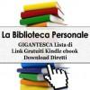 La Biblioteca Personale - GIGANTESCA Lista di 300 Link Gratuiti Kindle ebook Download Diretti (Personal Library) (Italian Edition) - Personal Library, George Chityil