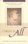 Christ Is All: The Piety of Horatius Bonar - Horatius Bonar, Michael A.G. Haykin, Darrin R. Brooker