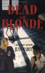 Dead And Blonde: A Meg Darcy Mystery - Jean Marcy