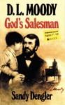D.L. Moody, God's Salesman - Sandy Dengler