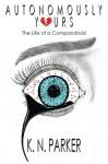 Autonomously Yours: The Life of a Compandroid - K. N. Parker, K. N. Parker
