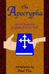 The Apocrypha: Sacred Scriptures Excluded from the Bible - Paul Tice