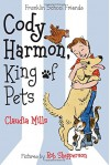 Cody Harmon, King of Pets (Franklin School Friends) - Claudia Mills, Rob Shepperson