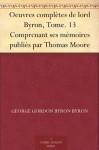 Oeuvres complètes de lord Byron, Tome. 13 Comprenant ses mémoires publiés par Thomas Moore (French Edition) - George Gordon Byron Byron, Paulin
