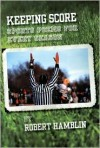 Keeping Score: Sports Poems for Every Season - Robert Hamblin