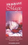 Fragrant Magic: Modern Spells and Rituals to Evoke the Protective Powers of Perfume Magic - Cassandra Eason
