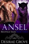 Ansel (The Regiville Tales, Book Three) - Desirae Grove