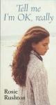 Tell Me I'm OK Really - Rosie Rushton