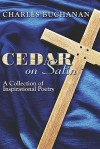 Cedar on Satin: A Collection of Inspirational Poetry - Charles Buchanan