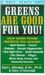 Greens Are Good For You!: How Green Power Protects You Against Heart Disease, Cancer, Diabetes, Macular Degeneration, Poor Night Vision, Senile Dementia, Liver Disease, Fatigue (Basic Health Guides) - Earl Mindell, Tony O'Donnell