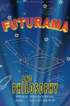 Futurama and Philosophy: Pizza, Paradoxes, and...Good News! - Courtland D Lewis