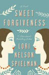 Sweet Forgiveness: A Novel - Lori Nelson Spielman