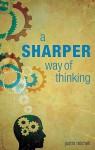 A Sharper Way of Thinking - Justin Michell