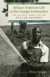 African American Life in the Georgia Lowcountry: The Atlantic World and the Gullah Geechee - Philip D. Morgan